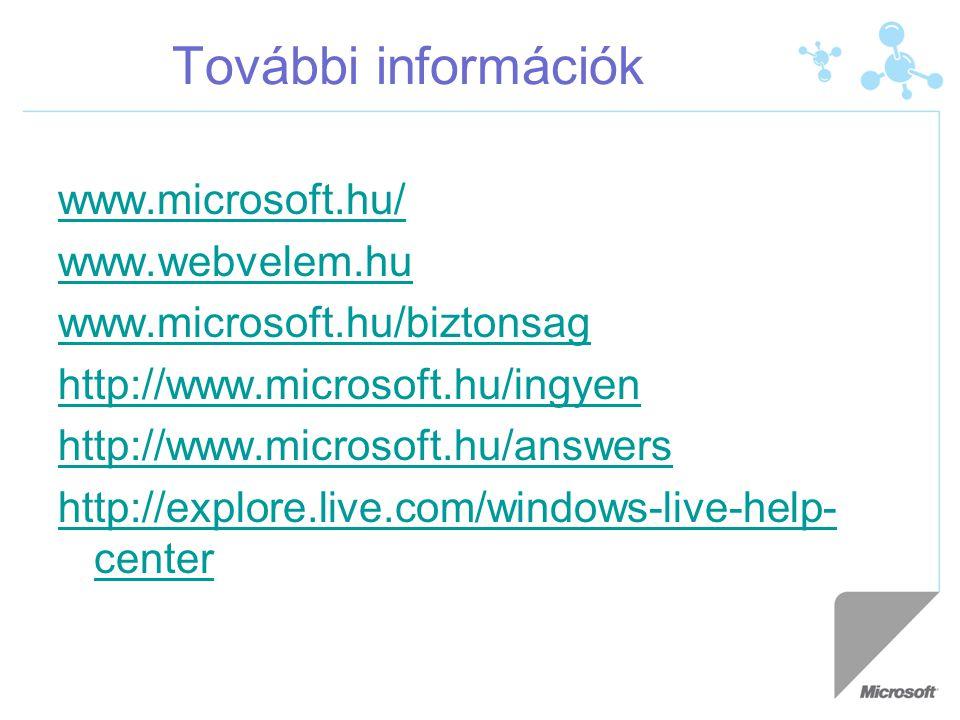 További információk www.microsoft.hu/ www.webvelem.hu www.microsoft.hu/biztonsag http://www.microsoft.hu/ingyen http://www.microsoft.hu/answers http:/