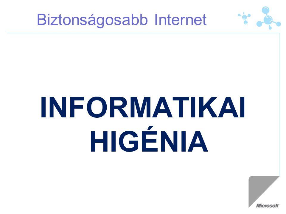 Biztonságosabb Internet INFORMATIKAI HIGÉNIA