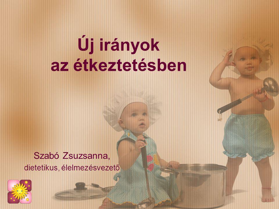 Új irányok az étkeztetésben Szabó Zsuzsanna, dietetikus, élelmezésvezető