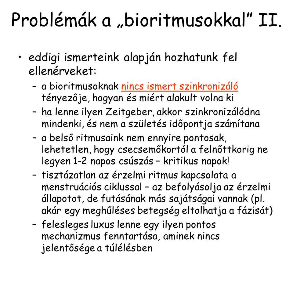 """Problémák a """"bioritmusokkal"""" II. eddigi ismerteink alapján hozhatunk fel ellenérveket: –a bioritmusoknak nincs ismert szinkronizáló tényezője, hogyan"""