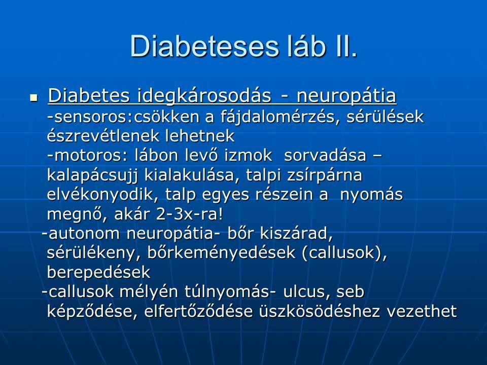 Diabeteses láb II. Diabetes idegkárosodás - neuropátia Diabetes idegkárosodás - neuropátia -sensoros:csökken a fájdalomérzés, sérülések -sensoros:csök