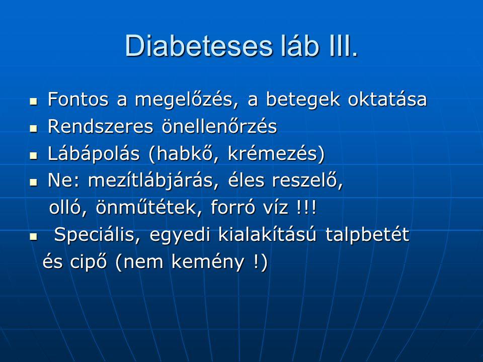 Diabeteses láb III. Fontos a megelőzés, a betegek oktatása Fontos a megelőzés, a betegek oktatása Rendszeres önellenőrzés Rendszeres önellenőrzés Lábá