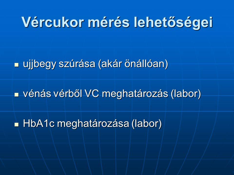 Vércukor mérés lehetőségei ujjbegy szúrása (akár önállóan) ujjbegy szúrása (akár önállóan) vénás vérből VC meghatározás (labor) vénás vérből VC meghatározás (labor) HbA1c meghatározása (labor) HbA1c meghatározása (labor)