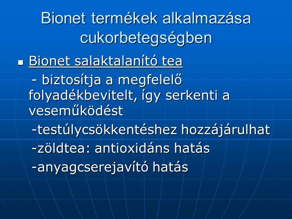 Bionet termékek alkalmazása cukorbetegségben Bionet salaktalanító tea Bionet salaktalanító tea - biztosítja a megfelelő folyadékbevitelt, így serkenti a veseműködést - biztosítja a megfelelő folyadékbevitelt, így serkenti a veseműködést -testúlycsökkentéshez hozzájárulhat -testúlycsökkentéshez hozzájárulhat -zöldtea: antioxidáns hatás -zöldtea: antioxidáns hatás -anyagcserejavító hatás -anyagcserejavító hatás