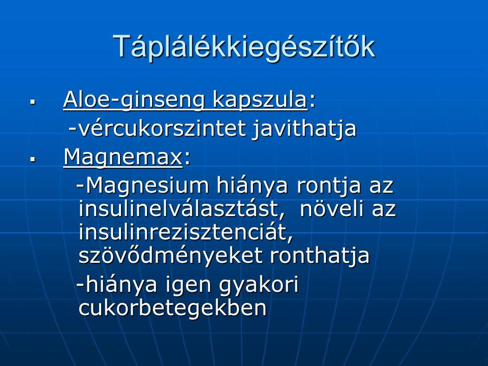 Táplálékkiegészítők  Aloe-ginseng kapszula: -vércukorszintet javithatja -vércukorszintet javithatja  Magnemax: -Magnesium hiánya rontja az insulinel