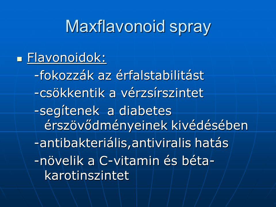 Maxflavonoid spray Flavonoidok: Flavonoidok: -fokozzák az érfalstabilitást -fokozzák az érfalstabilitást -csökkentik a vérzsírszintet -csökkentik a vé