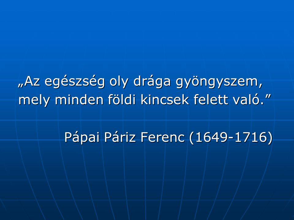 """""""Az egészség oly drága gyöngyszem, mely minden földi kincsek felett való. Pápai Páriz Ferenc (1649-1716) Pápai Páriz Ferenc (1649-1716)"""