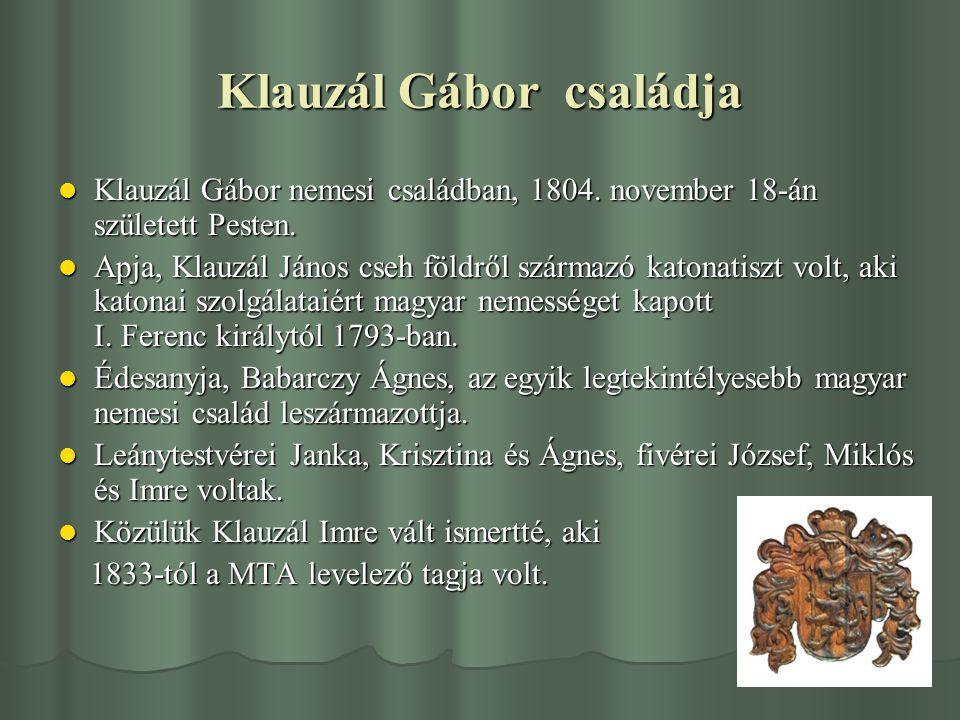 Klauzál Gábor családja Klauzál Gábor nemesi családban, 1804. november 18-án született Pesten. Klauzál Gábor nemesi családban, 1804. november 18-án szü