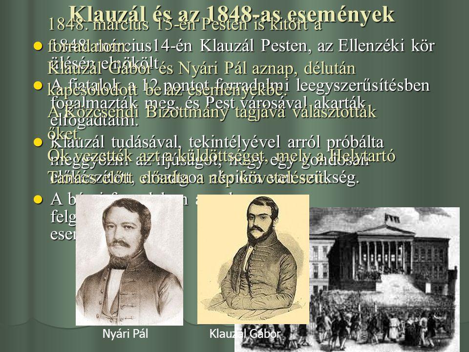Klauzál és az 1848-as események 1848. március14-én Klauzál Pesten, az Ellenzéki kör ülésén elnökölt. 1848. március14-én Klauzál Pesten, az Ellenzéki k