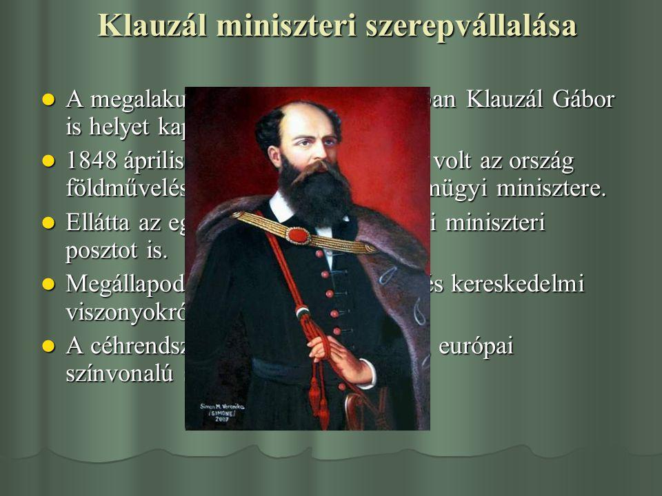 Klauzál miniszteri szerepvállalása Amegalakuló Batthyány-kormányban Klauzál Gábor is helyet kapott. 1848 1848 április 7-től szeptember 10-ig volt az o