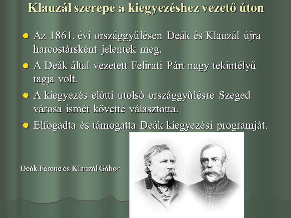 Klauzál szerepe a kiegyezéshez vezető úton Az 1861. évi országgyűlésen Deák és Klauzál újra harcostársként jelentek meg. Az 1861. évi országgyűlésen D