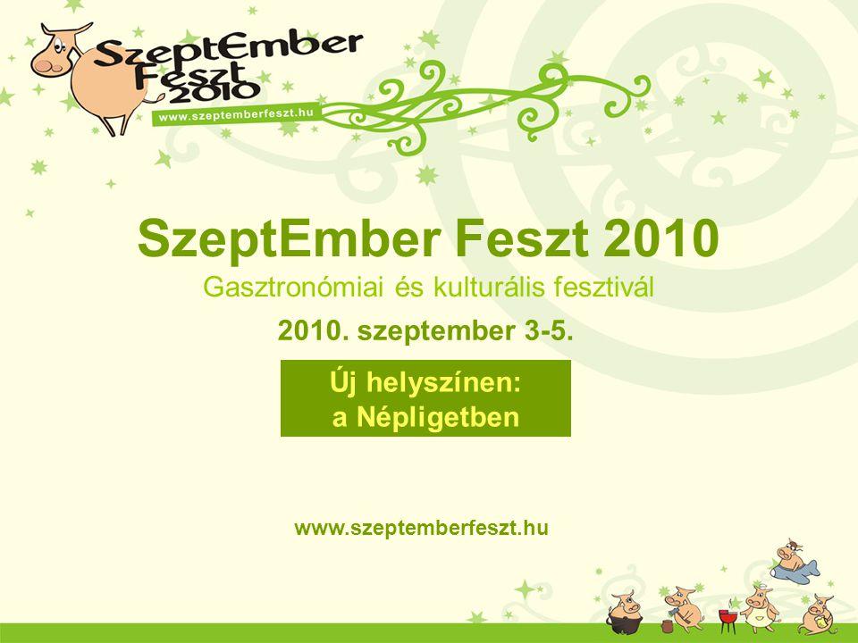 2010. szeptember 3-5. www.szeptemberfeszt.hu Új helyszínen: a Népligetben SzeptEmber Feszt 2010 Gasztronómiai és kulturális fesztivál