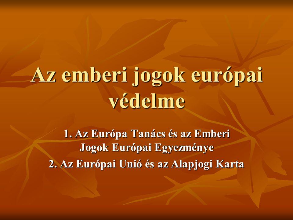 Az emberi jogok európai védelme 1. Az Európa Tanács és az Emberi Jogok Európai Egyezménye 2. Az Európai Unió és az Alapjogi Karta
