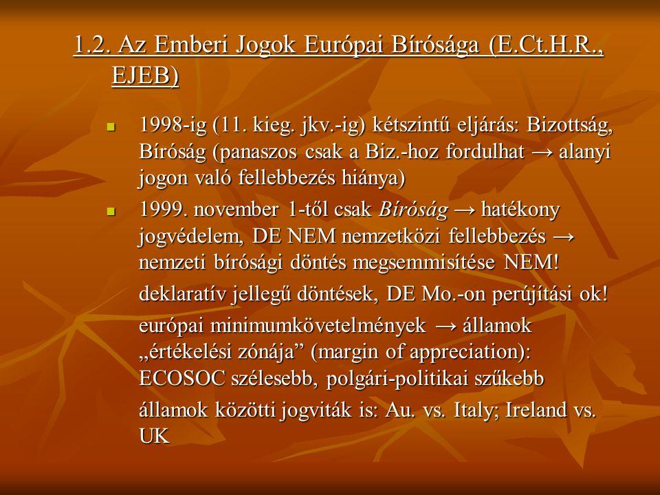 1.2. Az Emberi Jogok Európai Bírósága (E.Ct.H.R., EJEB) 1998-ig (11. kieg. jkv.-ig) kétszintű eljárás: Bizottság, Bíróság (panaszos csak a Biz.-hoz fo