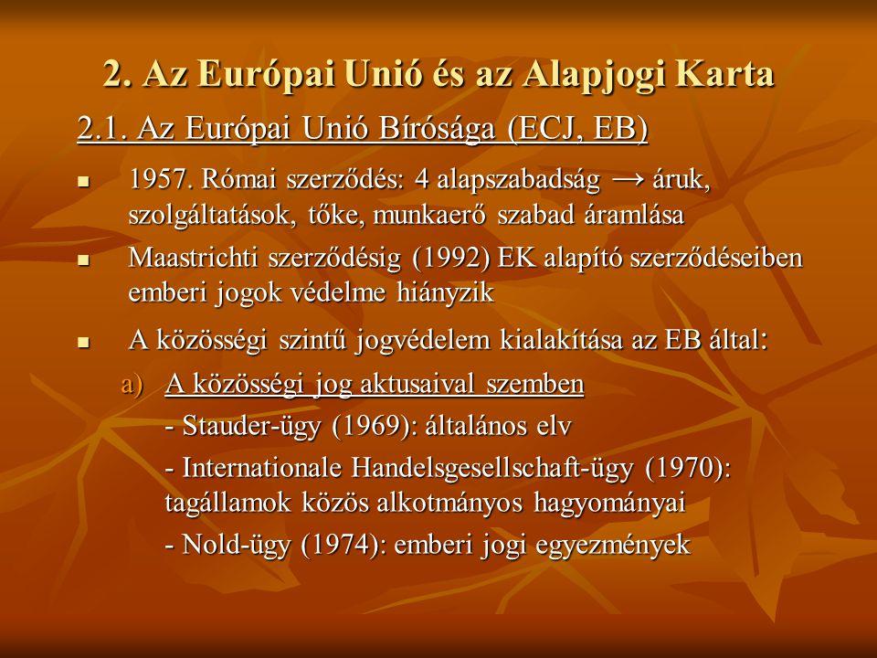 2.1. Az Európai Unió Bírósága (ECJ, EB) 1957. Római szerződés: 4 alapszabadság → áruk, szolgáltatások, tőke, munkaerő szabad áramlása 1957. Római szer