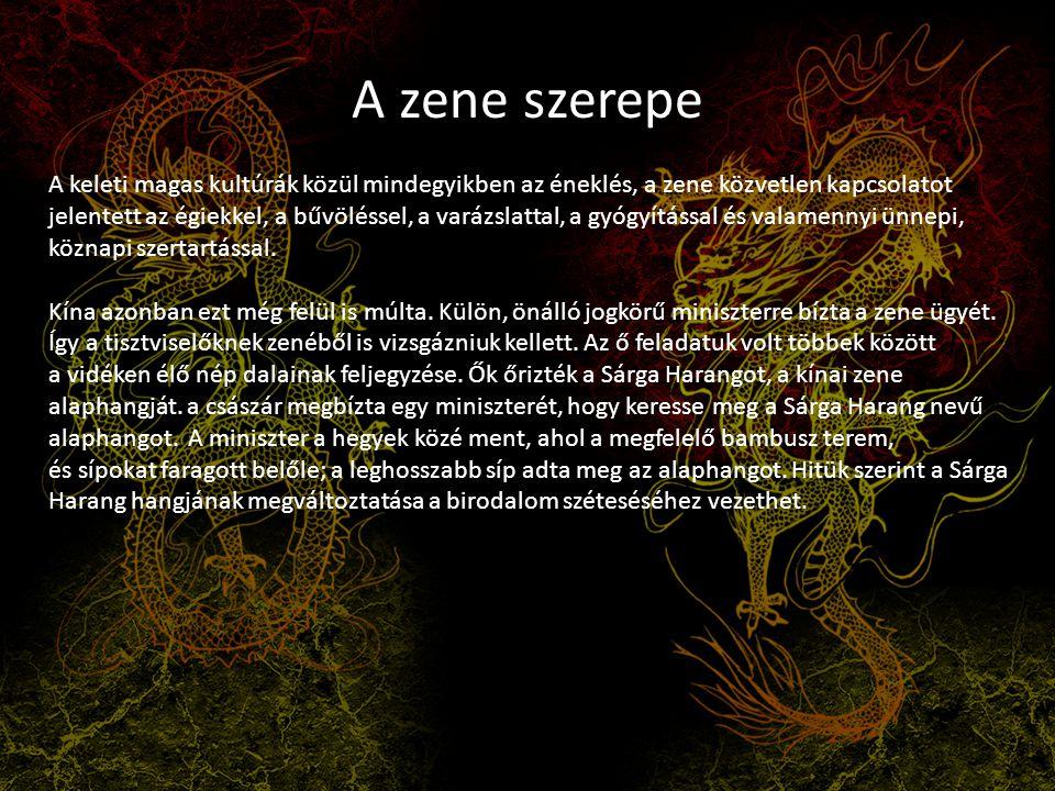 A zene szerepe A keleti magas kultúrák közül mindegyikben az éneklés, a zene közvetlen kapcsolatot jelentett az égiekkel, a bűvöléssel, a varázslattal