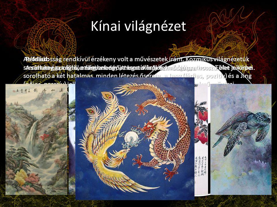 Kínai világnézet Az őslakosság rendkívül érzékeny volt a művészetek iránt. Kozmikus világnézetük szerint az ég, a föld, az ember együttesen alkotják a