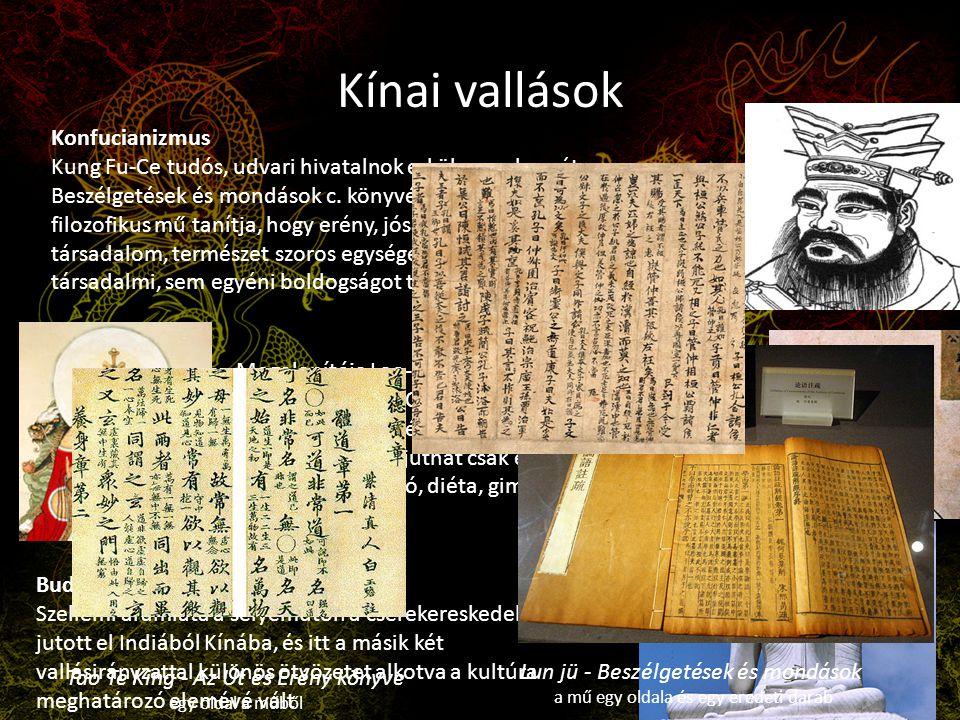 Kínai vallások Konfucianizmus Kung Fu-Ce tudós, udvari hivatalnok erkölcsrendszerét a Beszélgetések és mondások c. könyvében foglalta össze. Ez a filo