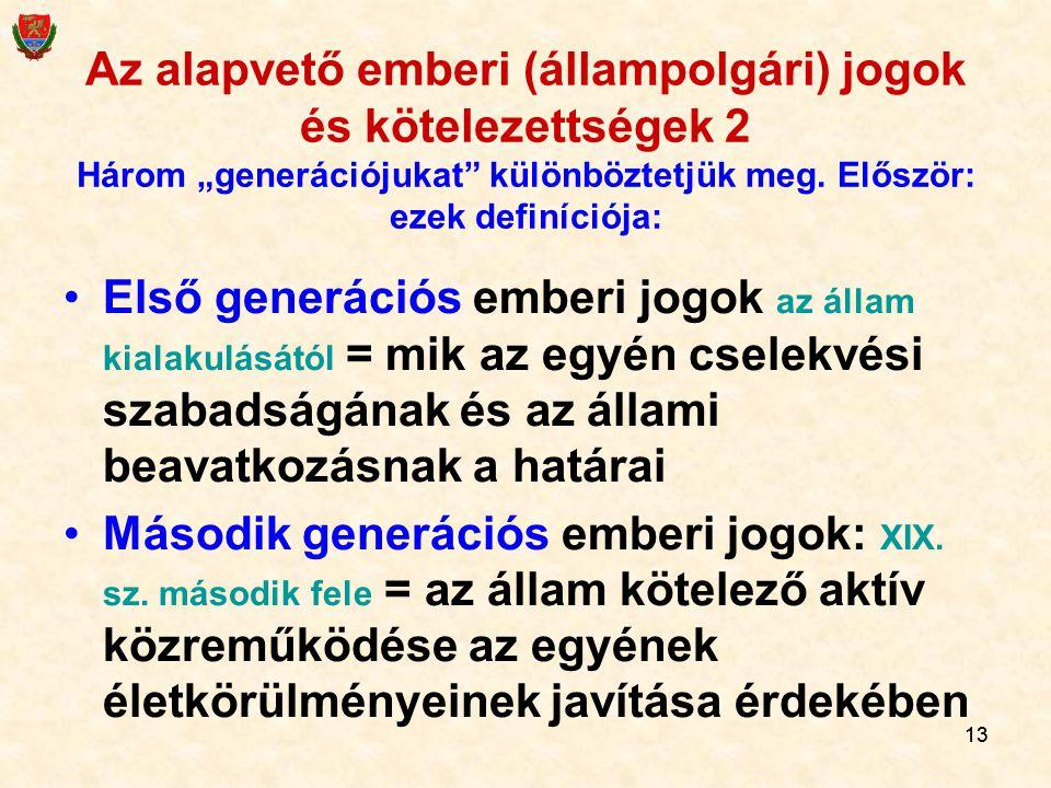 """13 Az alapvető emberi (állampolgári) jogok és kötelezettségek 2 Három """"generációjukat"""" különböztetjük meg. Először: ezek definíciója: Első generációs"""