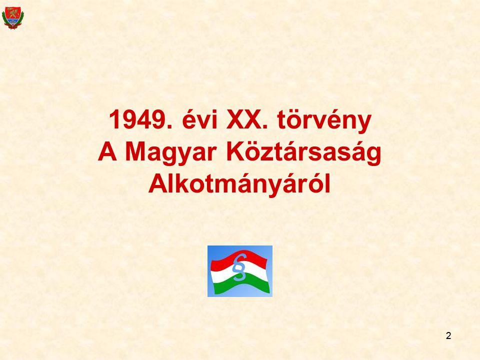 2 2 1949. évi XX. törvény A Magyar Köztársaság Alkotmányáról