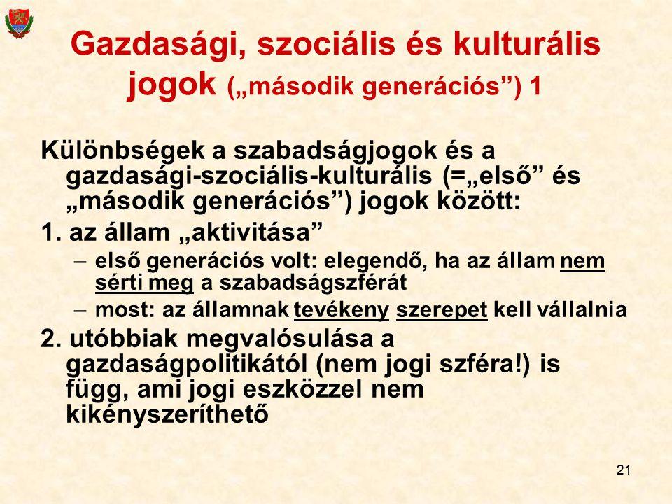 """21 Gazdasági, szociális és kulturális jogok (""""második generációs"""") 1 Különbségek a szabadságjogok és a gazdasági-szociális-kulturális (=""""első"""" és """"más"""
