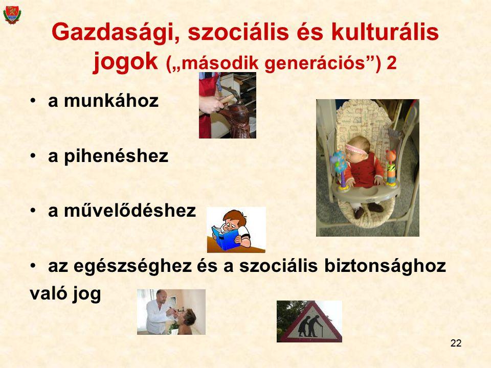 """22 Gazdasági, szociális és kulturális jogok (""""második generációs"""") 2 a munkához a pihenéshez a művelődéshez az egészséghez és a szociális biztonsághoz"""