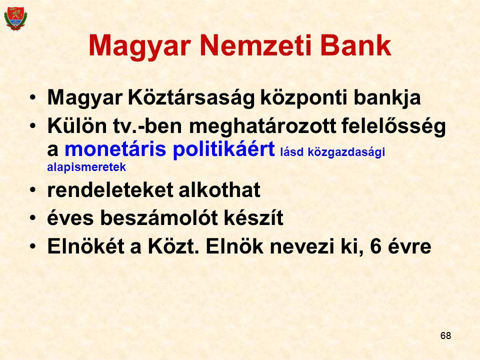 68 Magyar Nemzeti Bank Magyar Köztársaság központi bankja Külön tv.-ben meghatározott felelősség a monetáris politikáért lásd közgazdasági alapismeret