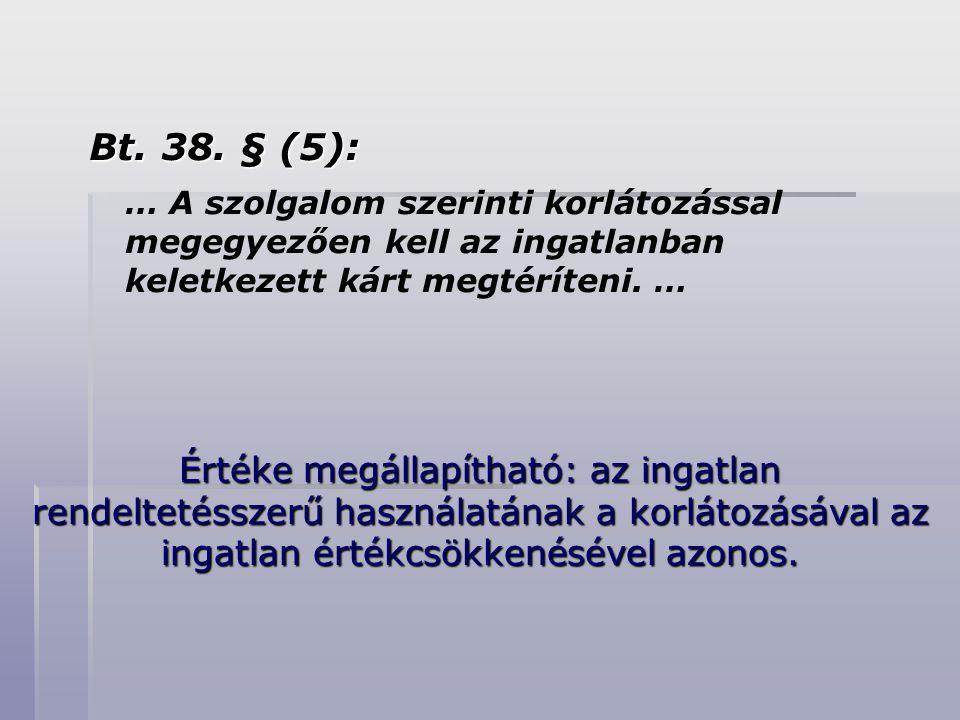 Bt. 38. § (5): … A szolgalom szerinti korlátozással megegyezően kell az ingatlanban keletkezett kárt megtéríteni. … Értéke megállapítható: az ingatlan