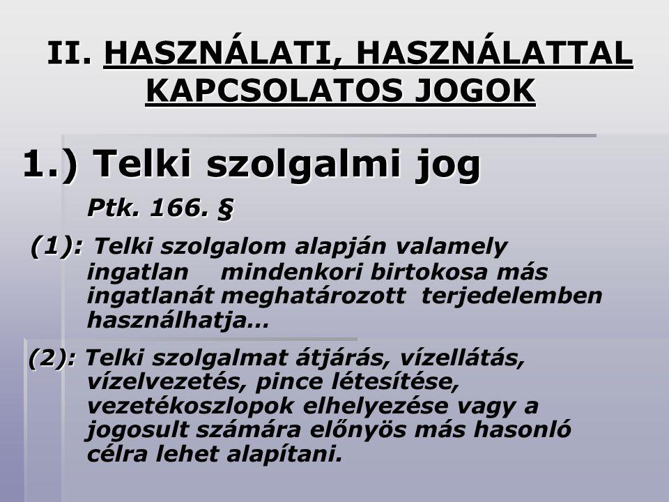 II.HASZNÁLATI, HASZNÁLATTAL KAPCSOLATOS JOGOK 1.) Telki szolgalmi jog Ptk.
