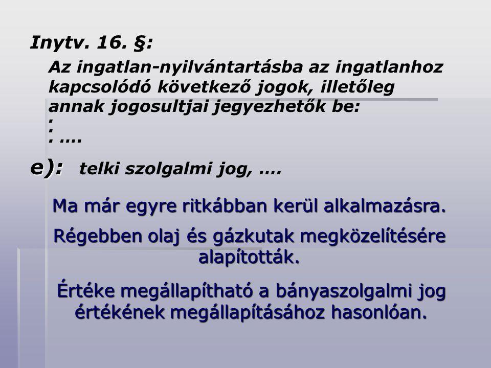 Inytv. 16. §: Az ingatlan-nyilvántartásba az ingatlanhoz kapcsolódó következő jogok, illetőleg annak jogosultjai jegyezhetők be:... …. e): e): telki s