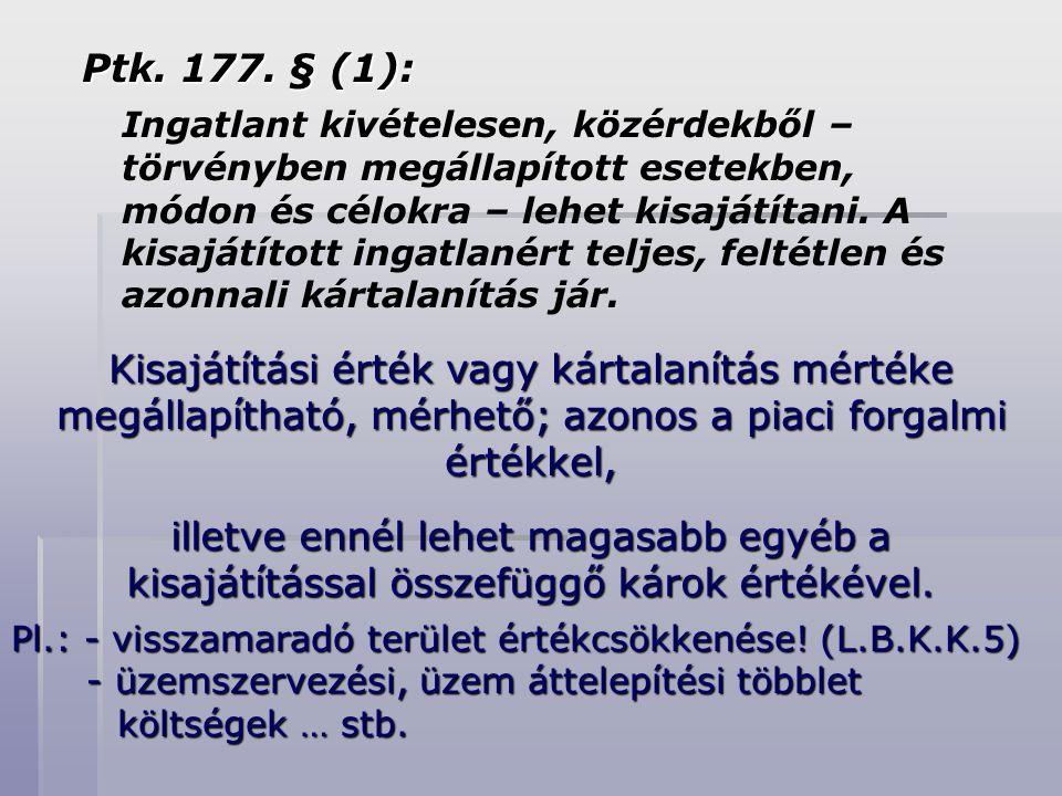 Ptk. 177. § (1): Ingatlant kivételesen, közérdekből – törvényben megállapított esetekben, módon és célokra – lehet kisajátítani. A kisajátított ingatl