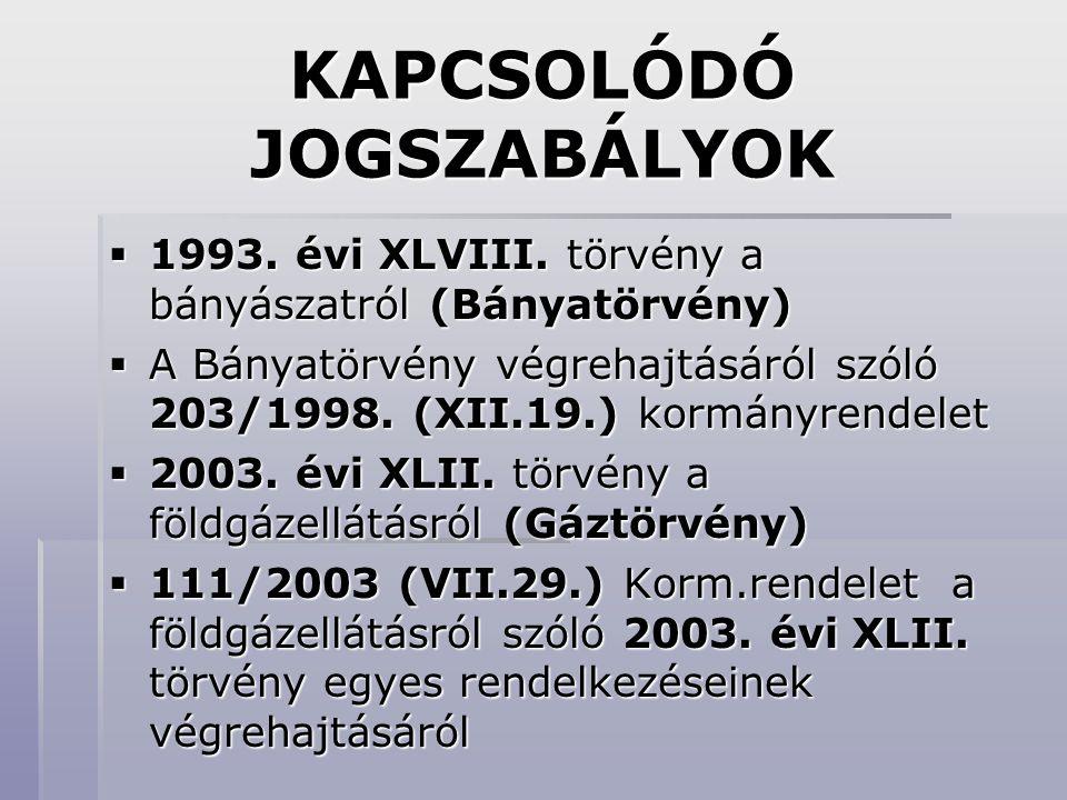 KAPCSOLÓDÓ JOGSZABÁLYOK  1993. évi XLVIII. törvény a bányászatról (Bányatörvény)  A Bányatörvény végrehajtásáról szóló 203/1998. (XII.19.) kormányre