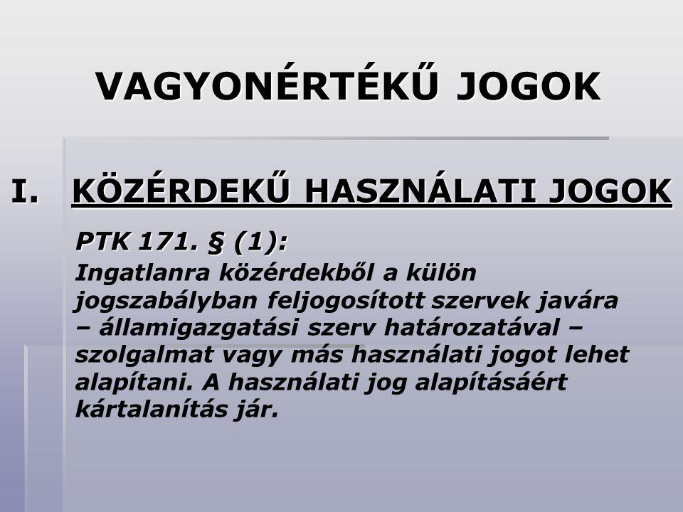 VAGYONÉRTÉKŰ JOGOK I.KÖZÉRDEKŰ HASZNÁLATI JOGOK PTK 171.