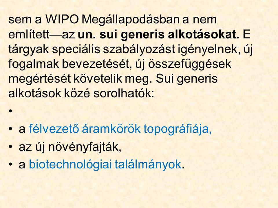sem a WIPO Megállapodásban a nem említett—az un. sui generis alkotásokat. E tárgyak speciális szabályozást igényelnek, új fogalmak bevezetését, új öss