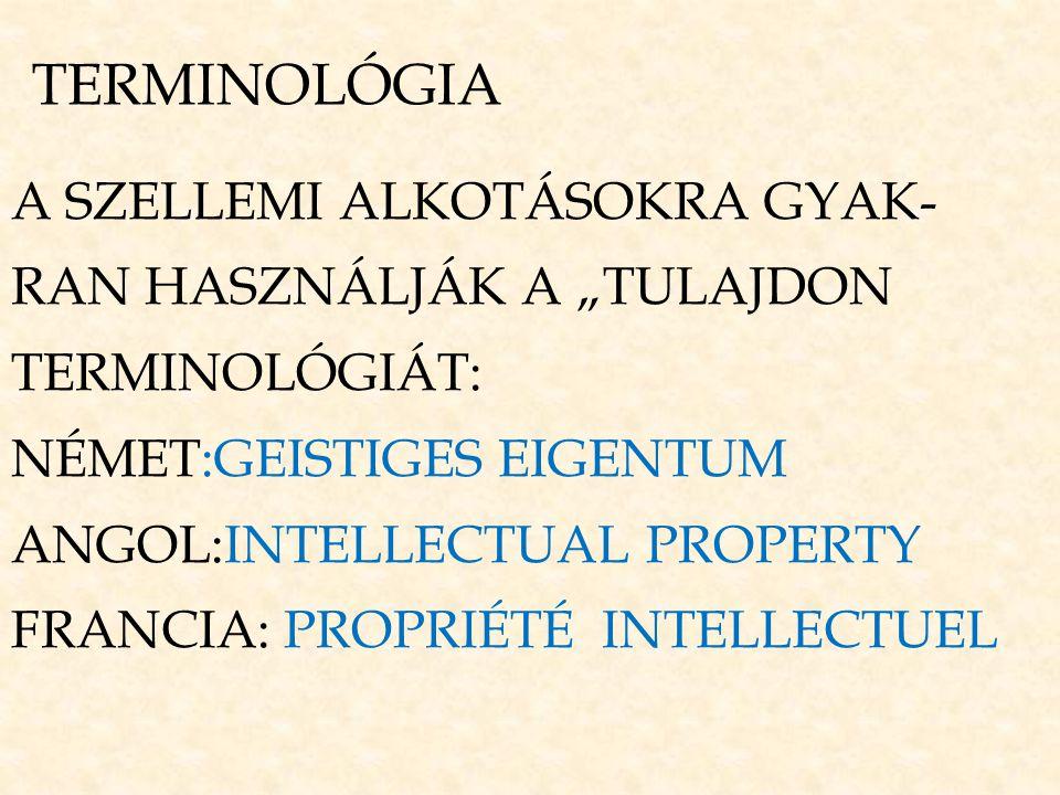"""TERMINOLÓGIA A SZELLEMI ALKOTÁSOKRA GYAK- RAN HASZNÁLJÁK A """"TULAJDON TERMINOLÓGIÁT: NÉMET:GEISTIGES EIGENTUM ANGOL:INTELLECTUAL PROPERTY FRANCIA: PROP"""