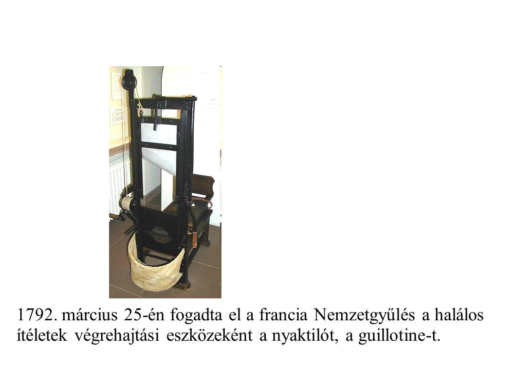 1792. március 25-én fogadta el a francia Nemzetgyűlés a halálos ítéletek végrehajtási eszközeként a nyaktilót, a guillotine-t.