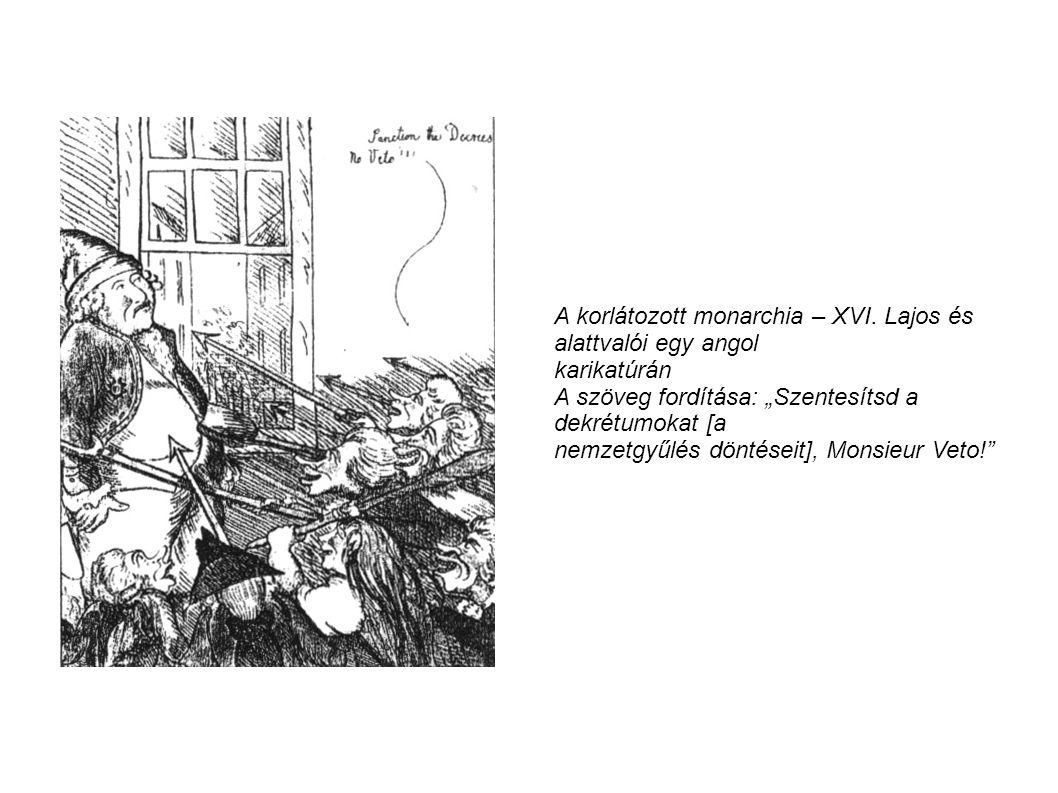 """A korlátozott monarchia – XVI. Lajos és alattvalói egy angol karikatúrán A szöveg fordítása: """"Szentesítsd a dekrétumokat [a nemzetgyűlés döntéseit], M"""