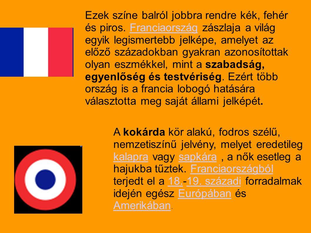 Ezek színe balról jobbra rendre kék, fehér és piros. Franciaország zászlaja a világ egyik legismertebb jelképe, amelyet az előző századokban gyakran a
