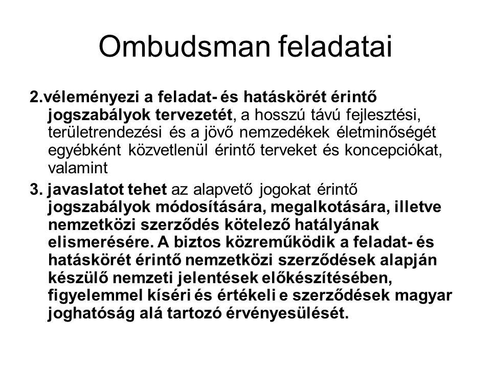 Ombudsman feladatai 2.véleményezi a feladat- és hatáskörét érintő jogszabályok tervezetét, a hosszú távú fejlesztési, területrendezési és a jövő nemze