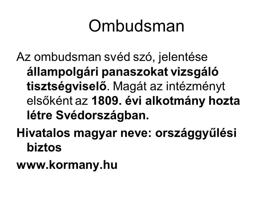 Ombudsman Az ombudsman svéd szó, jelentése állampolgári panaszokat vizsgáló tisztségviselő. Magát az intézményt elsőként az 1809. évi alkotmány hozta
