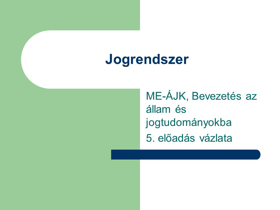 Jogrendszer ME-ÁJK, Bevezetés az állam és jogtudományokba 5. előadás vázlata
