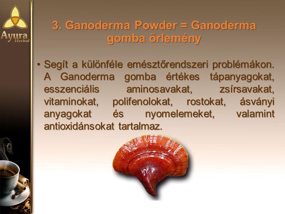 3.Ganoderma Powder = Ganoderma gomba őrlemény Segít a különféle emésztőrendszeri problémákon.