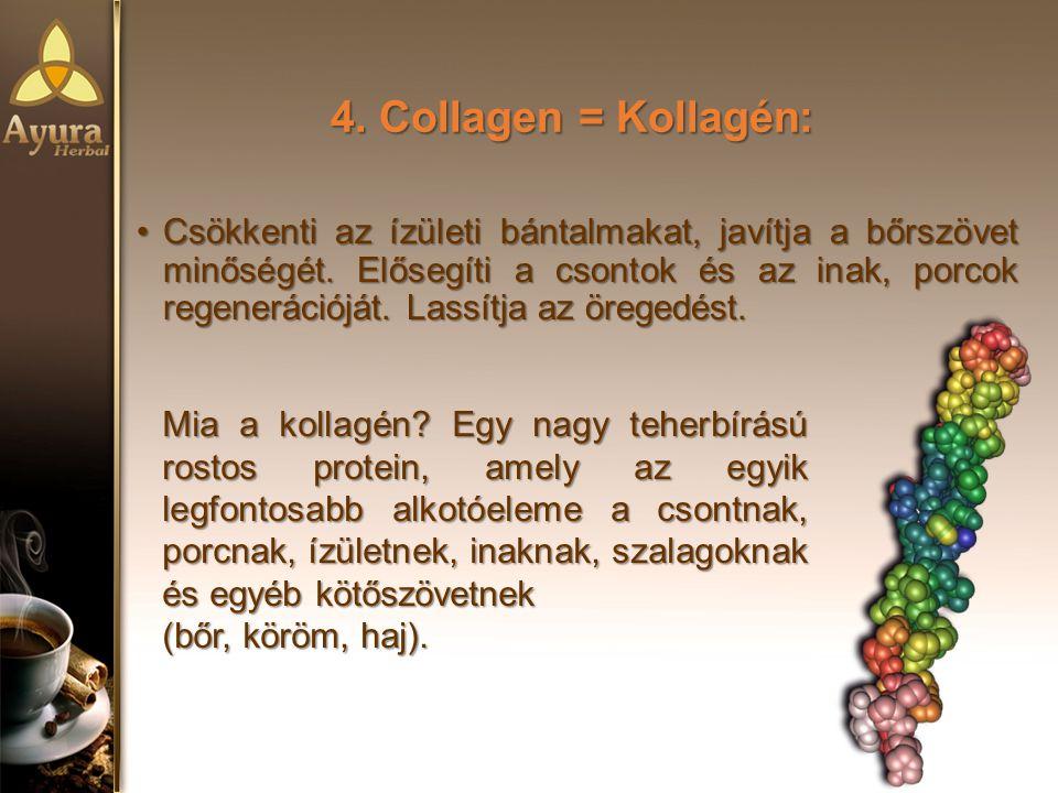 4.Collagen = Kollagén: Csökkenti az ízületi bántalmakat, javítja a bőrszövet minőségét.