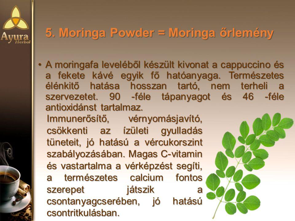 5. Moringa Powder = Moringa őrlemény A moringafa leveléből készült kivonat a cappuccino és a fekete kávé egyik fő hatóanyaga. Természetes élénkitő hat