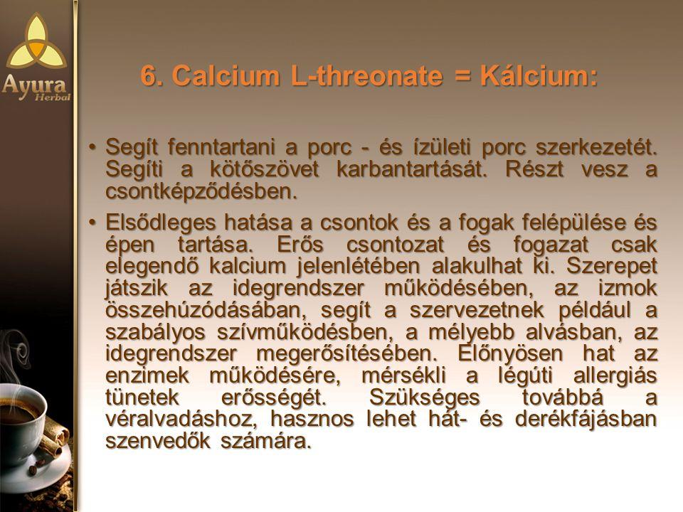 6.Calcium L-threonate = Kálcium: Segít fenntartani a porc - és ízületi porc szerkezetét.