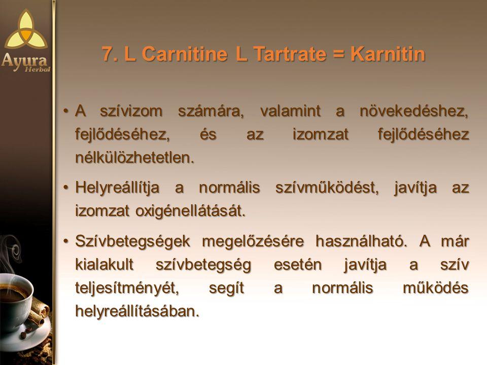 7. L Carnitine L Tartrate = Karnitin A szívizom számára, valamint a növekedéshez, fejlődéséhez, és az izomzat fejlődéséhez nélkülözhetetlen.A szívizom