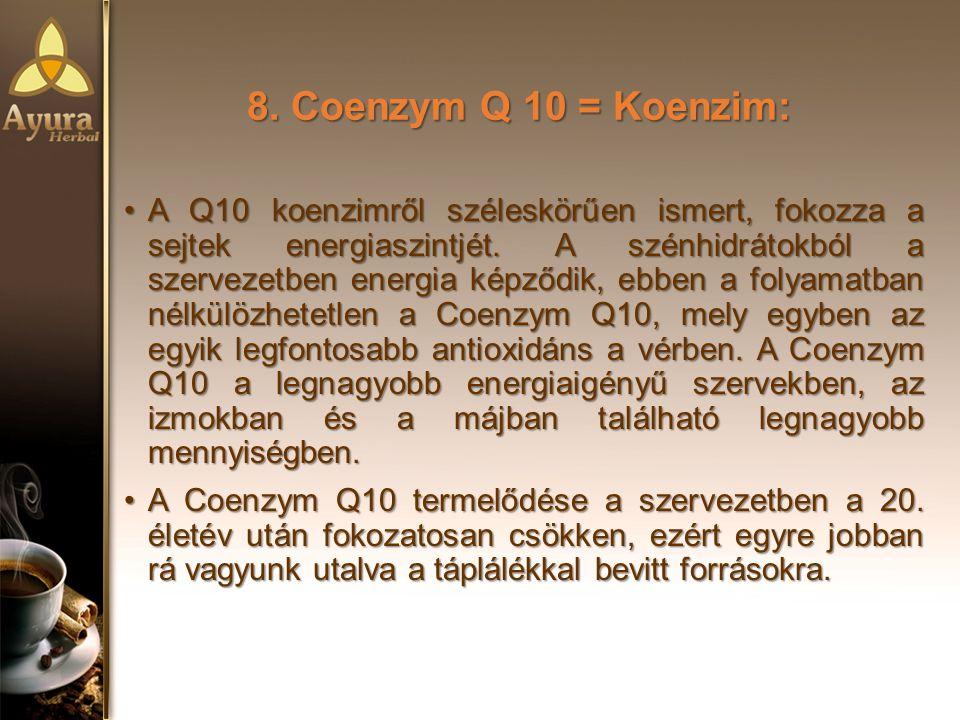 8.Coenzym Q 10 = Koenzim: A Q10 koenzimről széleskörűen ismert, fokozza a sejtek energiaszintjét.