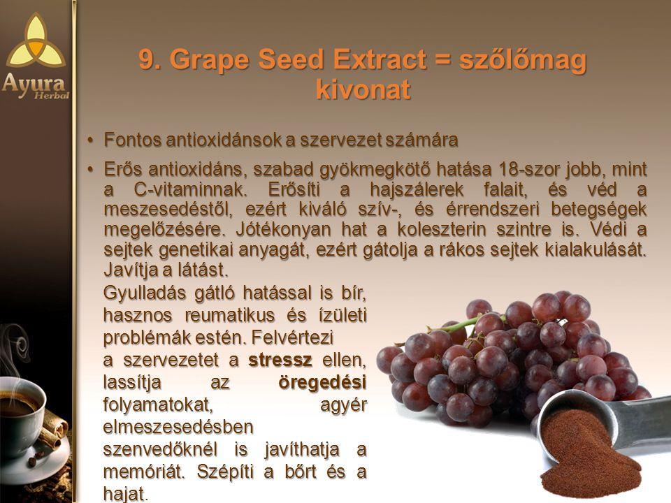 9. Grape Seed Extract = szőlőmag kivonat Fontos antioxidánsok a szervezet számáraFontos antioxidánsok a szervezet számára Erős antioxidáns, szabad gyö
