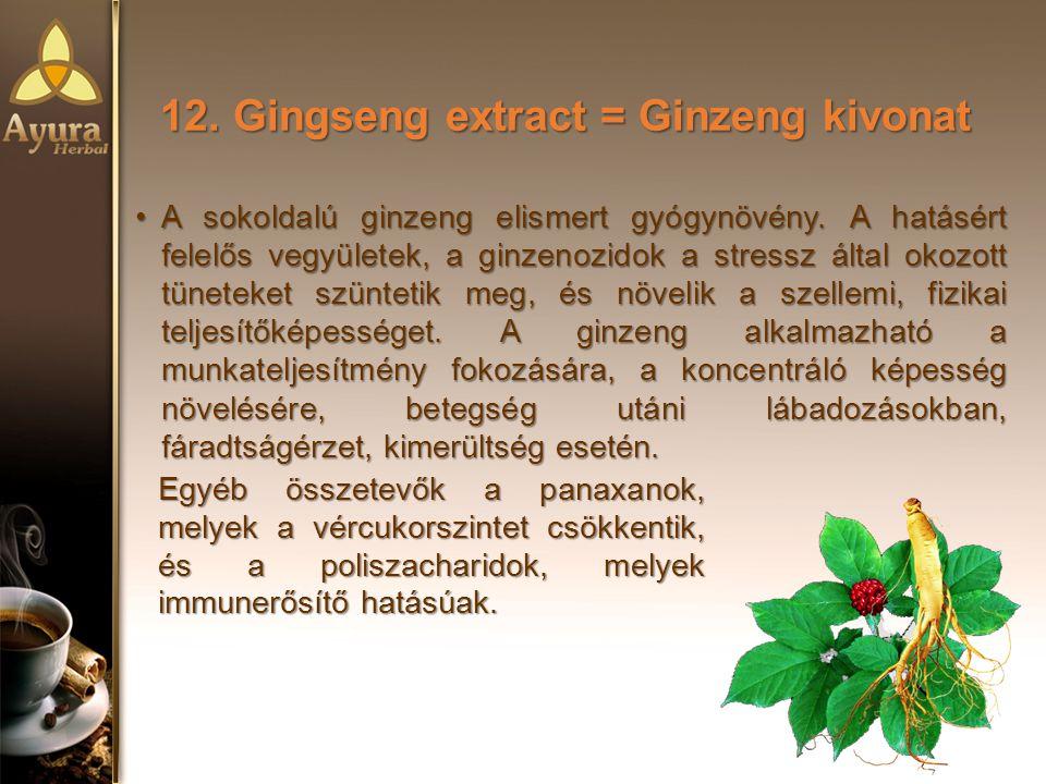 12.Gingseng extract = Ginzeng kivonat A sokoldalú ginzeng elismert gyógynövény.