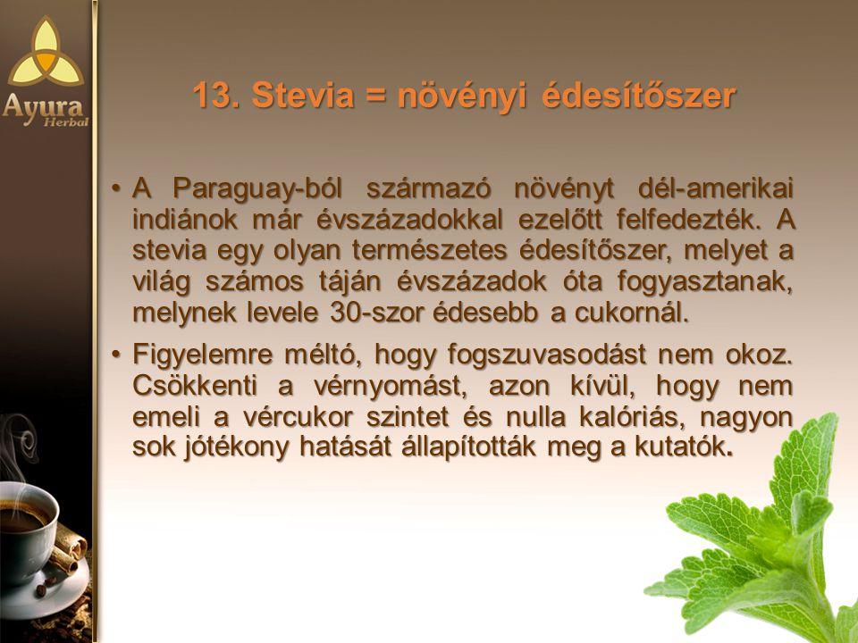13. Stevia = növényi édesítőszer A Paraguay-ból származó növényt dél-amerikai indiánok már évszázadokkal ezelőtt felfedezték. A stevia egy olyan termé